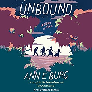 Unbound     A Novel in Verse              By:                                                                                                                                 Ann E. Burg                               Narrated by:                                                                                                                                 Bahni Turpin                      Length: 3 hrs and 32 mins     29 ratings     Overall 4.7