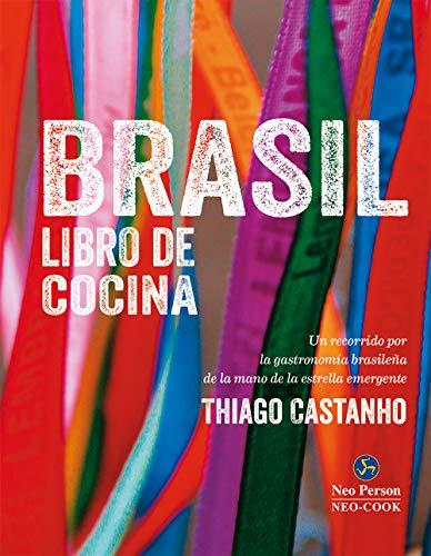 Brasil libro de cocina, un recorrido por la gastronomía Brasileña de la mano de la estrella emergente, Thiago Castanho (Neo-Cook)