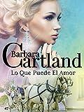 47. Lo Que Puede El Amor (La Colección Eterna de Barbara Cartland)