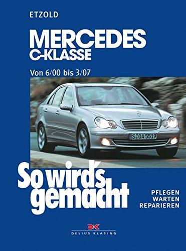 Mercedes C-Klasse W 203 von 6/00 bis 03/07: So wird's gemacht, Band 126: Mercedes C-Klasse (Typ 203). Limousine / T-Modell / Sportcoupé. Pflegen - warten - reparieren