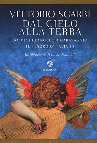 Dal cielo alla terra. Da Michelangelo a Caravaggio. Il tesoro d'Italia (Vol. 3)