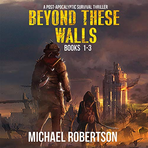Beyond These Walls - Books 1 - 3 Box Set: A Post-Apocalyptic Survival Thriller cover art