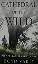 Cathedral Of The Wild (Thorndike Press Large Print Peer Picks) Lrg edition by Varty, Boyd (2014) Hardcover