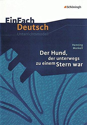 EinFach Deutsch Unterrichtsmodelle: Henning Mankell: Der Hund, der unterwegs zu einem Stern war: Klassen 5 - 7