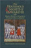 The Household Knights of Edward III: Warfare, Politics and Kingship in Fourteenth-century England (Warfare in History)
