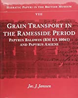 Grain Transport in the Ramessid Period: Papyrus Baldwin Bm Ea 10061 and Papyrus Amiens (Hieratic Papyri in the British Museum)