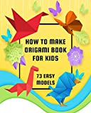 How To Make Origami Book For Kids: 73 Easy Models with Step-by-Step Instructions for Bunnies, Crabs, Bugs, Dogs and More