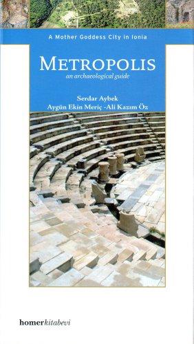 Metropolis: A Mother Goddess City in Ionia y Serdar Aybek, Ayg|n Ekin Meric and Ali Kazum Öz (Homer Archaeological Guides)