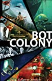 Bot Colony: A Novel Set In The Present And Near Future (English Edition)