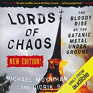 Lords of Chaos     The Bloody Rise of the Satanic Metal Underground              By:                                                                                                                                 Michael Moynihan,                                                                                        Didrik Soderlind                               Narrated by:                                                                                                                                 Fred Berman                      Length: 13 hrs and 29 mins     Not rated yet     Overall 0.0
