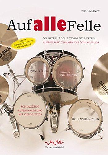 Auf Alle Felle: Grundlagen für Schlagzeug: Aufbauanleitung, Stimmen, Spielen des Schlagzeugs