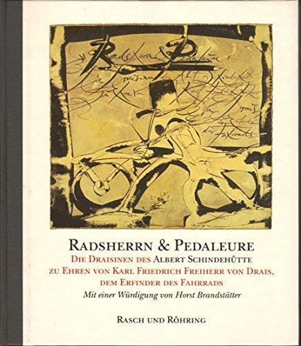 Radsherren und Pedaleure. Die Draisinen des Albert Schindehütte zu Ehren von Carl Friedrich von Drais, dem Erfinder des Fahrrads. Mit einer Würdigung von Horst Brandstätter.