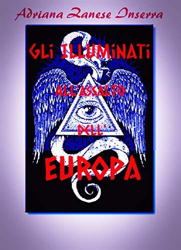 Gli Illuminati all'Assalto dell'Europa (vol.2): Poteri Occulti dominano il mondo, un documento sensazionale (Italian Edition)