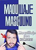 MANUAL DE MAQUILLAJE MASCULINO:: TODO LO QUE NECESITA SABER DE MAQUILLAJE PARA HOMBRE PASO A PASO