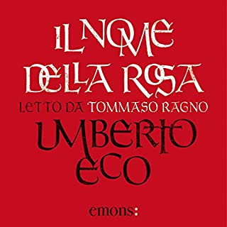 Il nome della rosa                   By:                                                                                                                                 Umberto Eco                               Narrated by:                                                                                                                                 Tommaso Ragno                      Length: 20 hrs and 16 mins     58 ratings     Overall 4.7