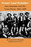 Texas' Last Frontier: Fort Stockton and the Trans-Pecos, 1861-1895 (Volume 10) (Centennial Series of the Association of Former Students, Texas A&M University)