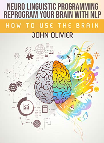 Reprogram Your Brain With NLP: How to use the brain (English Edition)