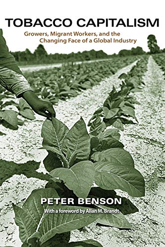 Tobacco Capitalism: Growers, Migrant Workers, and the...