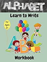 Alphabet: A Fun Book to Practice Writing Learn How to Write Cursive A - Z Preschool Practice Handwriting Workbook Learn to Write for Kids Ages 3-5