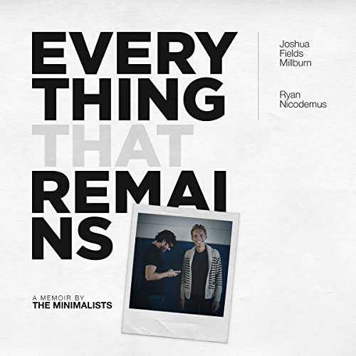 Everything That Remains     A Memoir by the Minimalists              By:                                                                                                                                 Joshua Fields Millburn,                                                                                        Ryan Nicodemus                               Narrated by:                                                                                                                                 Justin Malik                      Length: 5 hrs and 25 mins     129 ratings     Overall 4.6