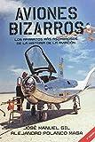 Aviones Bizarros SEGUNDA EDICIÓN: Los aparatos más asombrosos de la historia de la aviación