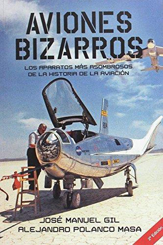 Aviones Bizarros SEGUNDA EDICIÓN: Los aparatos más asombro