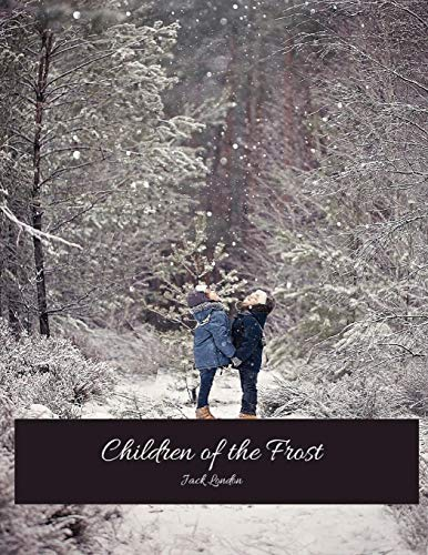 Children Of The Frost: The Evergreen Classic Story (Annotated) By Jack London.