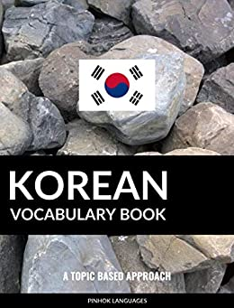 Korean Vocabulary Book: A Topic Based Approach by [Pinhok Languages]