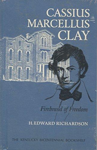 Cassius Marcellus Clay: Firebrand of Freedom (Kentucky Bicentennial Bookshelf) by H.Edward Richardson (1982-07-02)