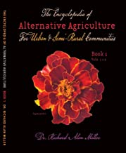 By Dr Richard Alan Miller The Encyclopedia of Alternative Agriculture for Urban & Semi-rural Communities [Paperback]