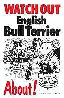 WATCH OUT English Bull Terrier アニメイラストサインボード:イングリッシュブルテリア イギリス製 英語看板 Made in U.K [並行輸入品]