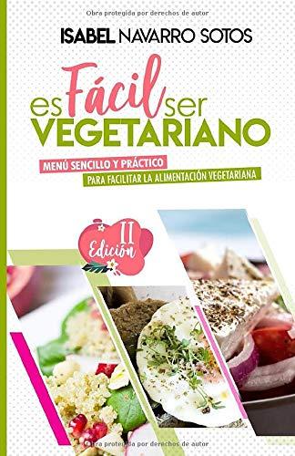 ES FÁCIL SER VEGETARIANO: Menú sencillo y práctico para la alimentación vegetariana