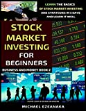 Stock Market Investing For Beginners: Learn The Basics Of Stock Market Investing And Strategies In 5 Days And Learn It Well (Business And Money Series)