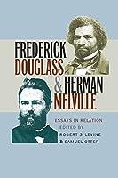 Frederick Douglass & Herman Melville: Essays in Relation
