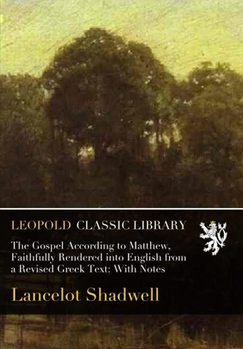 フォーマットスリーブ故意のThe Gospel According to Matthew, Faithfully Rendered into English from a Revised Greek Text: With Notes