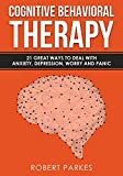 Cognitive Behavioral Therapy: 21 Great Ways To Deal With Anxiety, Depression, Worry And Panic (Cognitive Behavioral Therapy Series Book 1) (English Edition)