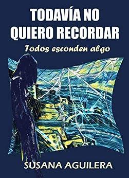 Todavía no quiero recordar: Suspense psicológico, misterio y romántico (Spanish Edition) by [Susana Aguilera Sánchez, Iván Gutiérrez Aguilera]