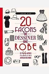 20 FACONS DE DESSINER UNE ROBE ET 44 AUTRES FABULEUX ARTICLES DE MODE (MÉTHODES DE DESSIN) Paperback