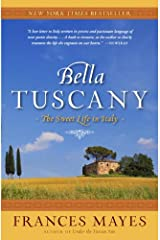 Bella Tuscany: The Sweet Life in Italy Kindle Edition