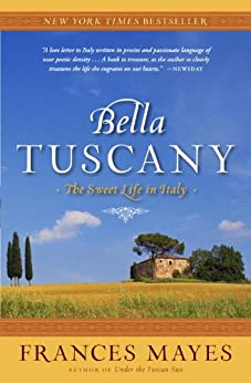 Bella Tuscany: The Sweet Life in Italy by [Frances Mayes]