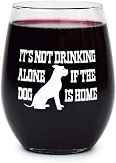 Its Not Drinking Alone If The Dog Is Home 15 oz Stemless Wine Glass