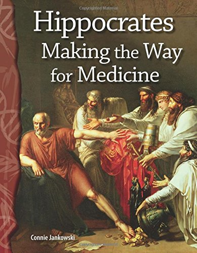 Hippocrates: Making the Way for Medicine: Life Science (Science Readers)