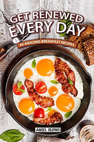 Get Renewed Every Day: 40 Amazing Breakfast Recipes (English Edition)