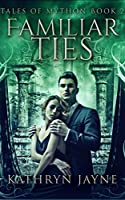Familiar Ties (Tales Of Mython Book 2)