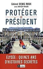 Protégez le président - Quinze ans d'histoires secretes de Denis Roux