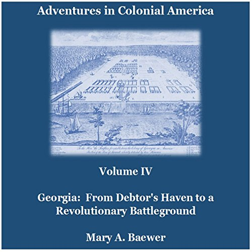 Adventures in Colonial America: Volume IV     Georgia: From Debtor's Haven to Revolutionary Battleground              By:                                                                                                                                 Mary A. Baewer                               Narrated by:                                                                                                                                 Deren Hansen                      Length: 1 hr and 49 mins     5 ratings     Overall 3.4