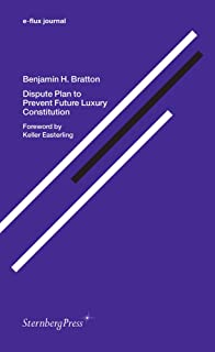 Dispute Plan to Prevent Future Luxury Constitution (Sternberg Press / e-flux journal)