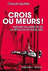 Crois ou meurs - Histoire incorrecte de la revolution de Claude Quétel
