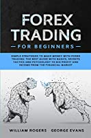 Forex Trading for Beginners: Simple Strategies to Make Money with Forex Trading: The Best Guide with Basics, Secrets Tactics, and Psychology to Big Profit and Income from the Financial Market (Investing for Beginners)