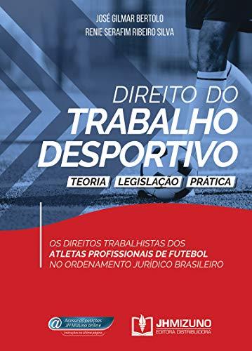 Direito do Trabalho Desportivo: Teoria, Legislação e Prática